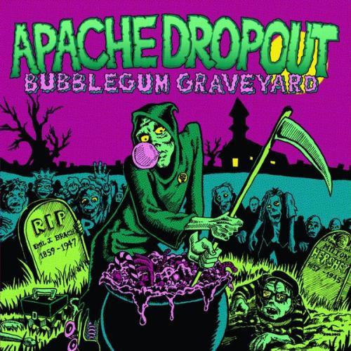 apache-dropout-bubblegum-graveyard
